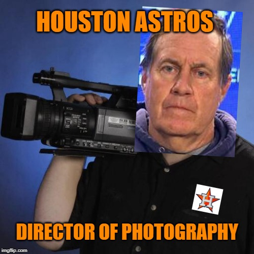 Houston Astros: Bill Belichick's cheating tree grows into other sports. | HOUSTON ASTROS DIRECTOR OF PHOTOGRAPHY | image tagged in creepy camera guy,houston astros,bill belichick,cheaters,mlb,memes | made w/ Imgflip meme maker