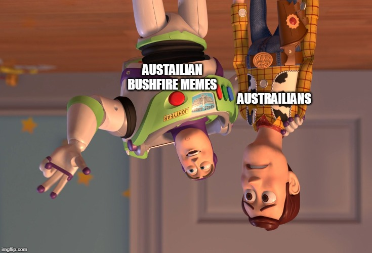 X, X Everywhere | AUSTAILIAN BUSHFIRE MEMES AUSTRAILIANS | image tagged in memes,x x everywhere | made w/ Imgflip meme maker