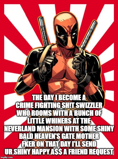 Deadpool Pick Up Lines | THE DAY I BECOME A CRIME FIGHTING SH!T SWIZZLER WHO ROOMS WITH A BUNCH OF LITTLE WHINERS AT THE NEVERLAND MANSION WITH SOME SHINY BALD HEAVE | image tagged in memes,deadpool pick up lines | made w/ Imgflip meme maker