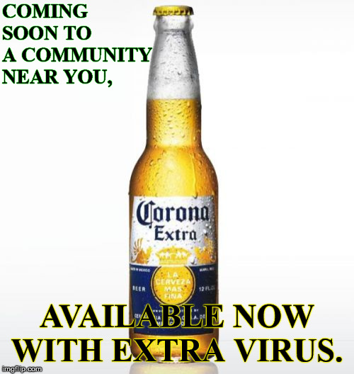 I don't always catch a cold, but when I do its with a slice of lime. |  COMING SOON TO A COMMUNITY NEAR YOU, AVAILABLE NOW WITH EXTRA VIRUS. | image tagged in memes,corona,coronavirus,pandemic,virus,plague | made w/ Imgflip meme maker
