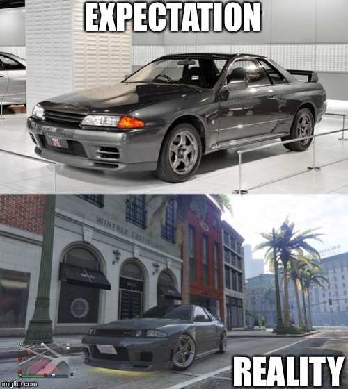 Nissan Skyline Expectation vs Reality |  EXPECTATION; REALITY | image tagged in gta online,gta 5,nissan,skyline,car,memes | made w/ Imgflip meme maker