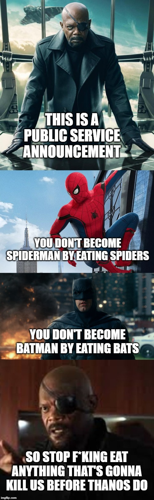 THIS IS A PUBLIC SERVICE ANNOUNCEMENT SO STOP F*KING EAT ANYTHING THAT'S GONNA KILL US BEFORE THANOS DO YOU DON'T BECOME SPIDERMAN BY EATING | image tagged in nick fury,angry nick fury | made w/ Imgflip meme maker