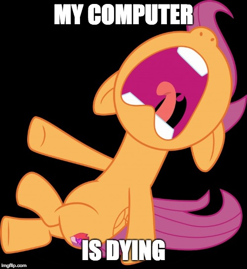 Low battery problems be like... | MY COMPUTER IS DYING | image tagged in frightened scootaloo,memes,computer,battery,charger,ponies | made w/ Imgflip meme maker