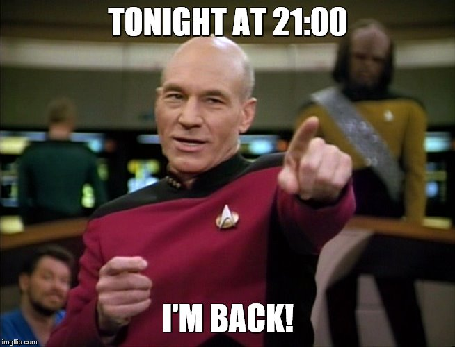 Tonight at 21:00 | TONIGHT AT 21:00 I'M BACK! | image tagged in star trek,star trek picard,memes | made w/ Imgflip meme maker