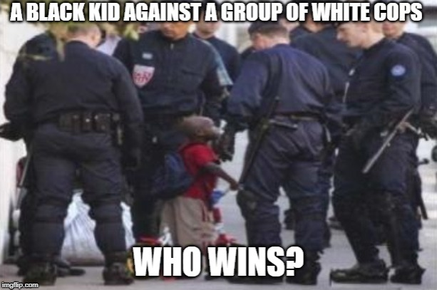 image tagged in cops,racism,black | made w/ Imgflip meme maker