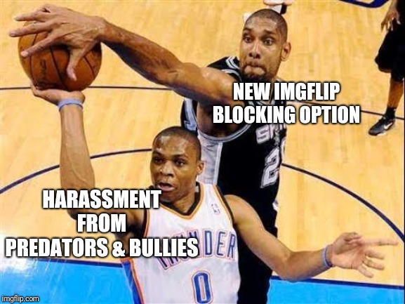Hey kids! Message from Dad...use the new blocking option to shut down anyone acting inappropriately towards you. | NEW IMGFLIP BLOCKING OPTION HARASSMENT FROM PREDATORS & BULLIES | image tagged in basketball block,predators,inappropriate,be careful out there,imgflip family,slimpickens template | made w/ Imgflip meme maker