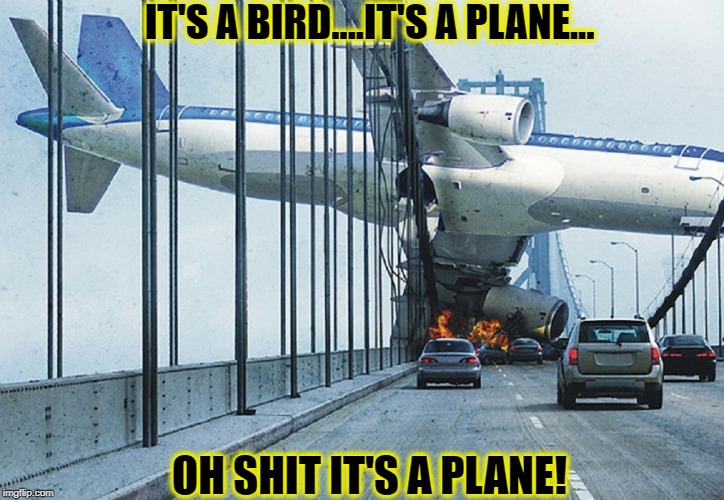 Planes on a bridge |  IT'S A BIRD....IT'S A PLANE... OH SHIT IT'S A PLANE! | image tagged in funny,airplane,crash,memes,traffic jam,ouch | made w/ Imgflip meme maker