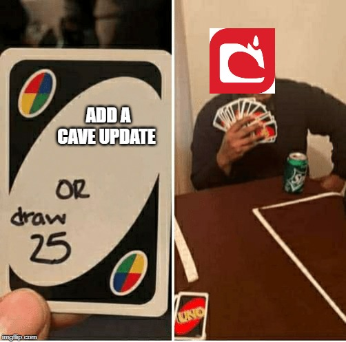 UNO Draw 25 Cards |  ADD A CAVE UPDATE | image tagged in draw 25 | made w/ Imgflip meme maker