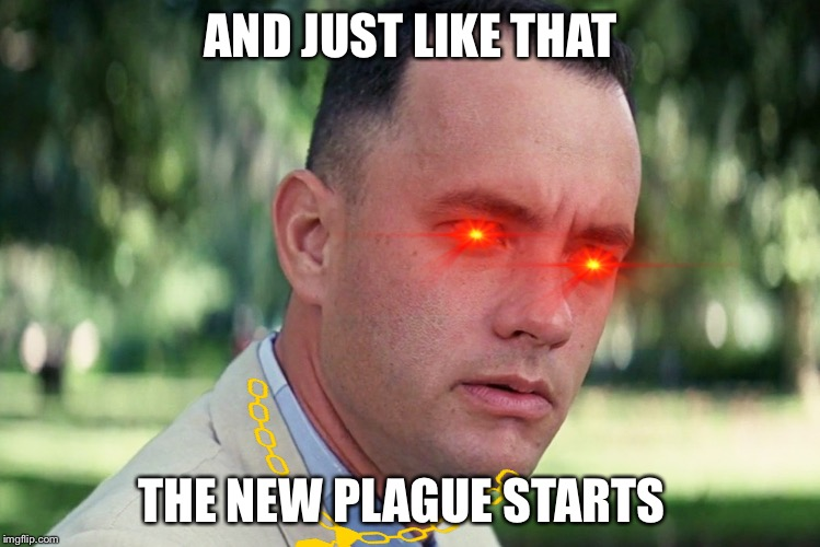And Just Like That | AND JUST LIKE THAT THE NEW PLAGUE STARTS | image tagged in memes,and just like that | made w/ Imgflip meme maker