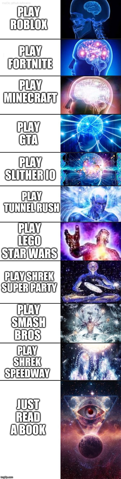 PLAY ROBLOX PLAY FORTNITE PLAY MINECRAFT PLAY GTA PLAY SLITHER IO PLAY TUNNEL RUSH PLAY LEGO STAR WARS PLAY SHREK SUPER PARTY PLAY SMASH BRO | image tagged in scumbag brain,expanding brain | made w/ Imgflip meme maker