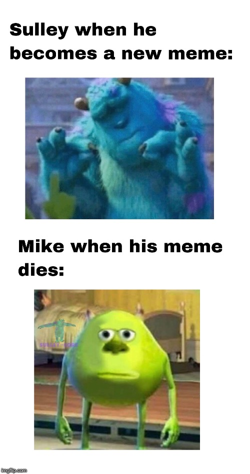 Mike and Sully Meme | image tagged in mike wazowski,mike wazowski trying to explain,sully wazowski,sully,sulley,sullivan | made w/ Imgflip meme maker