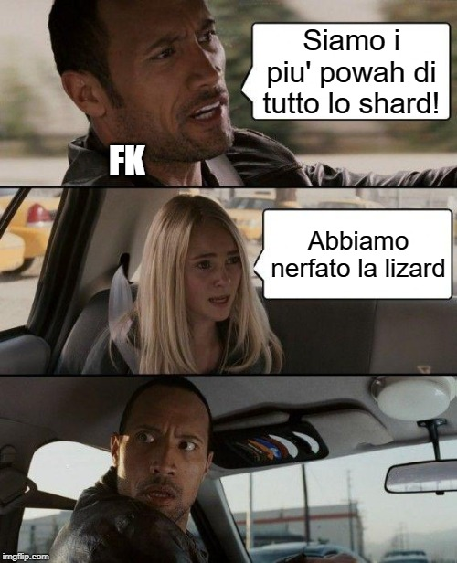 The Rock Driving Meme |  Siamo i piu' powah di tutto lo shard! FK; Abbiamo nerfato la lizard | image tagged in memes,the rock driving | made w/ Imgflip meme maker