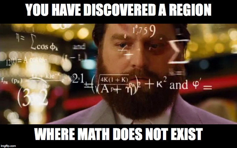 Hangover Math | YOU HAVE DISCOVERED A REGION WHERE MATH DOES NOT EXIST | image tagged in hangover math | made w/ Imgflip meme maker