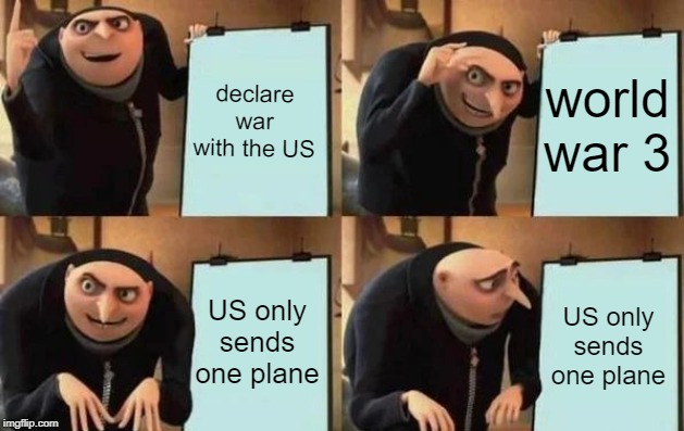 only one plane |  declare war with the US; world war 3; US only sends one plane; US only sends one plane | image tagged in gru's plan | made w/ Imgflip meme maker