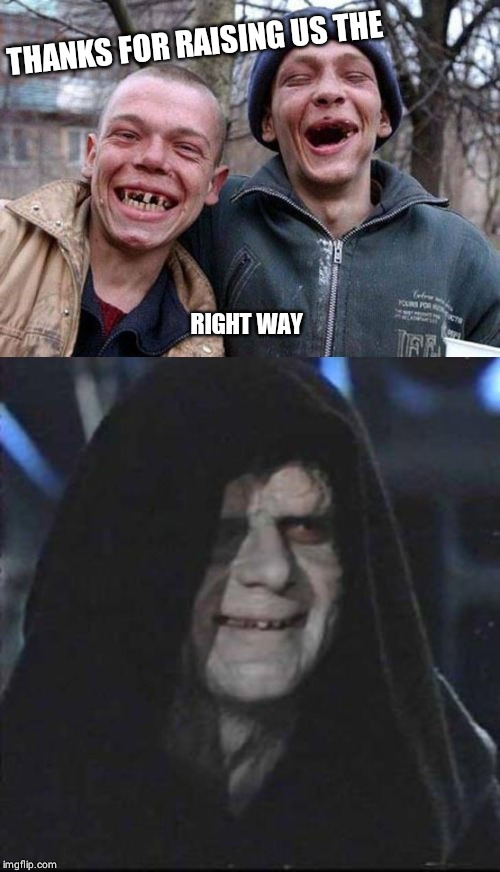 THANKS FOR RAISING US THE RIGHT WAY | image tagged in memes,ugly twins,sidious error | made w/ Imgflip meme maker