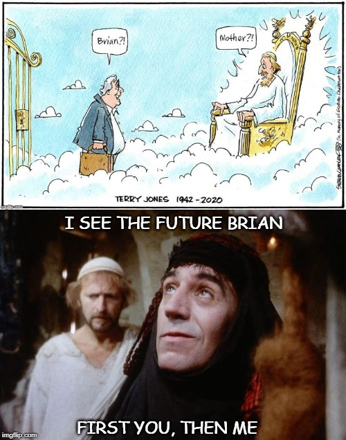Life Of Brian | I SEE THE FUTURE BRIAN FIRST YOU, THEN ME | image tagged in brian,monty python | made w/ Imgflip meme maker