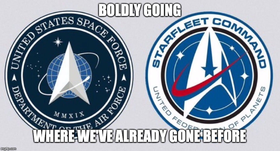 Space Force Logo? | BOLDLY GOING WHERE WE'VE ALREADY GONE BEFORE | image tagged in space,spaceforce,startrek,trek,starfleet | made w/ Imgflip meme maker