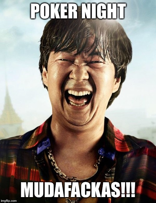 Mr Chow | POKER NIGHT MUDAFACKAS!!! | image tagged in mr chow | made w/ Imgflip meme maker