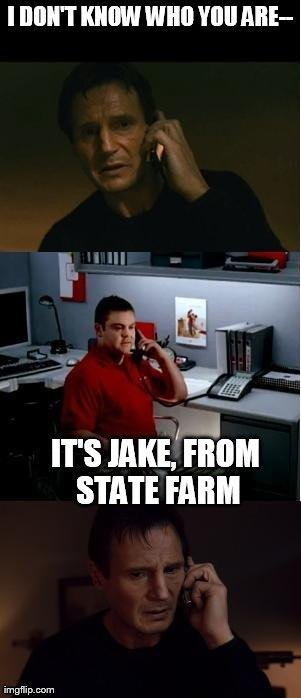 image tagged in memes,funny,liam neeson taken,state farm | made w/ Imgflip meme maker