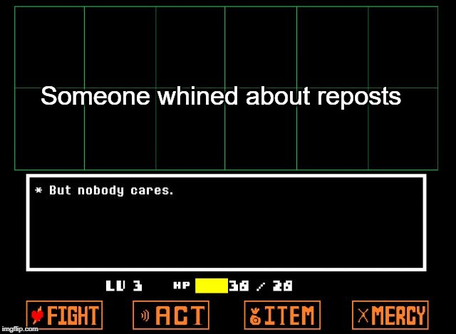 I hate repost whiners |  Someone whined about reposts | image tagged in undertale but nobody cares,nobody cares,funny,memes,repost,whiners | made w/ Imgflip meme maker
