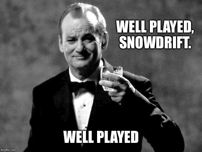 Bill Murray well played sir | WELL PLAYED, SNOWDRIFT. WELL PLAYED | image tagged in bill murray well played sir | made w/ Imgflip meme maker