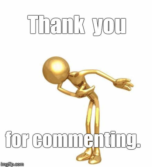 Thank  you for commenting. | image tagged in bowing figure | made w/ Imgflip meme maker