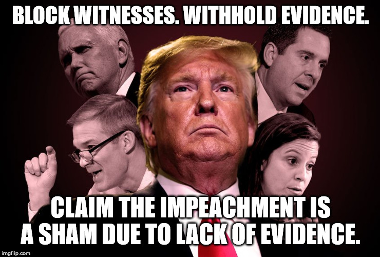 BLOCK WITNESSES. WITHHOLD EVIDENCE. CLAIM THE IMPEACHMENT IS A SHAM DUE TO LACK OF EVIDENCE. | image tagged in trump,impeachment,witnesses,evidence,subpoena | made w/ Imgflip meme maker