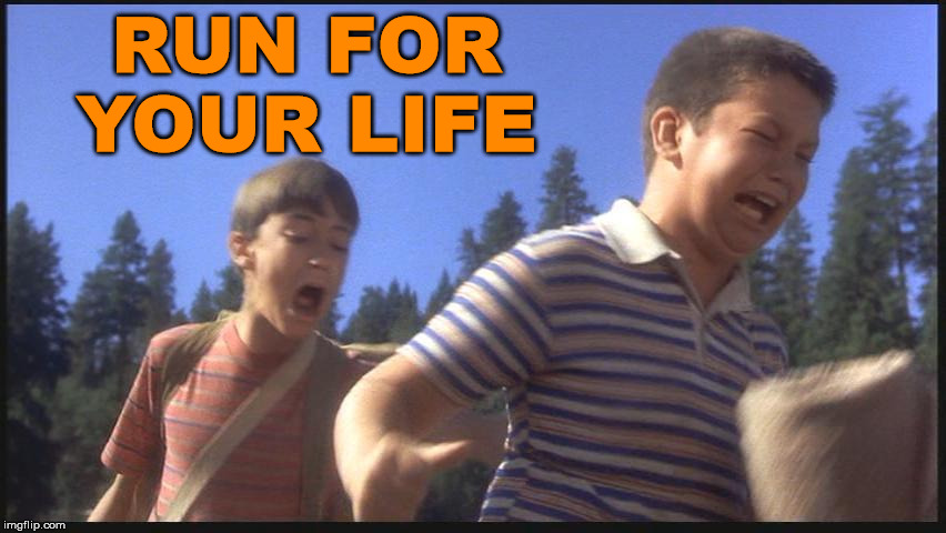 Stand by Me Scared Kids | RUN FOR YOUR LIFE | image tagged in stand by me scared kids | made w/ Imgflip meme maker