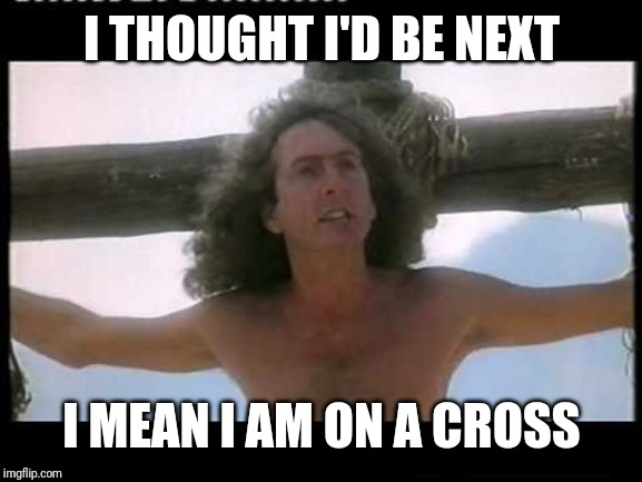 Idle on cross | I THOUGHT I'D BE NEXT I MEAN I AM ON A CROSS | image tagged in idle on cross | made w/ Imgflip meme maker