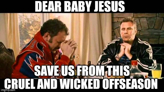 Dear Lord Baby Jesus |  DEAR BABY JESUS; SAVE US FROM THIS CRUEL AND WICKED OFFSEASON | image tagged in dear lord baby jesus,football,baseball,funny memes,basketball,soccer | made w/ Imgflip meme maker