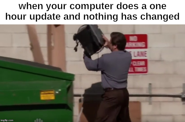oof |  when your computer does a one hour update and nothing has changed | image tagged in computer | made w/ Imgflip meme maker