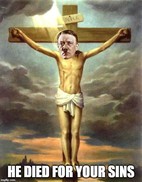 Now that's edgy as fucc! |  HE DIED FOR YOUR SINS | image tagged in hitler,jesus | made w/ Imgflip meme maker