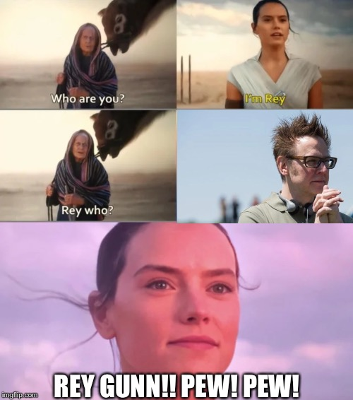 Rey Who? |  REY GUNN!! PEW! PEW! | image tagged in rey who | made w/ Imgflip meme maker