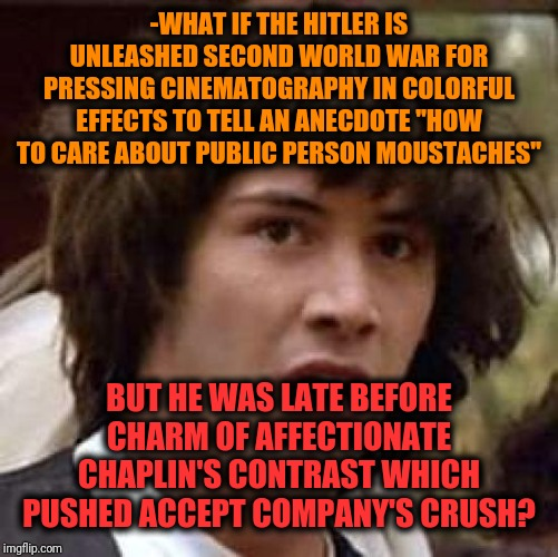 "-Joke through blister of painkillers. | -WHAT IF THE HITLER IS UNLEASHED SECOND WORLD WAR FOR PRESSING CINEMATOGRAPHY IN COLORFUL EFFECTS TO TELL AN ANECDOTE ""HOW TO CARE ABOUT PUB 