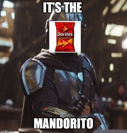 Mandelorian | IT'S THE MANDORITO | image tagged in mandelorian | made w/ Imgflip meme maker