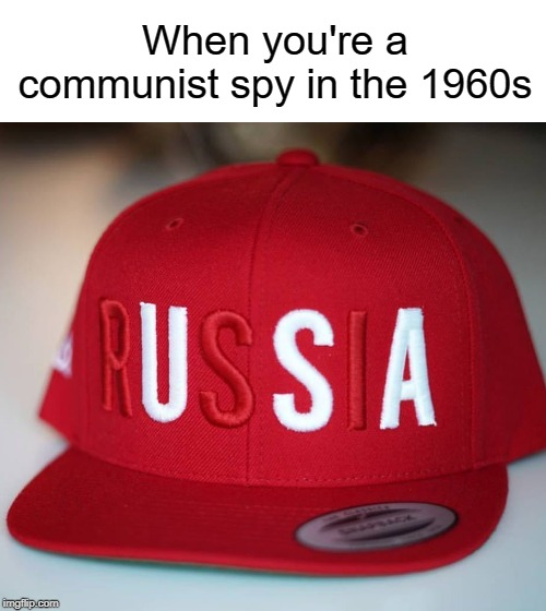 Usa |  When you're a communist spy in the 1960s | image tagged in funny,memes,communism,russia,usa,united states | made w/ Imgflip meme maker