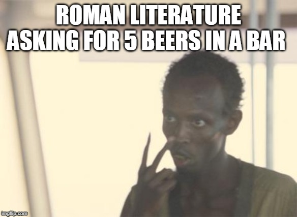 You need 3000 IQ to know this |  ROMAN LITERATURE ASKING FOR 5 BEERS IN A BAR | image tagged in memes,i'm the captain now,funny,fun,lmfao,best meme | made w/ Imgflip meme maker