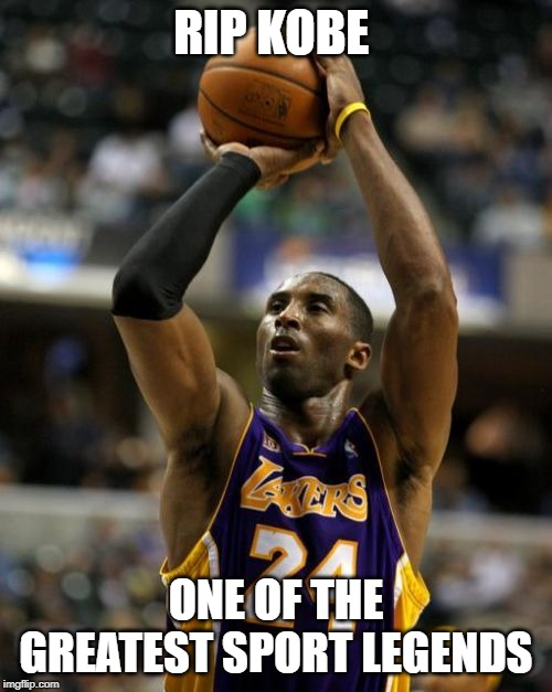 Kobe | RIP KOBE ONE OF THE GREATEST SPORT LEGENDS | image tagged in memes,kobe | made w/ Imgflip meme maker