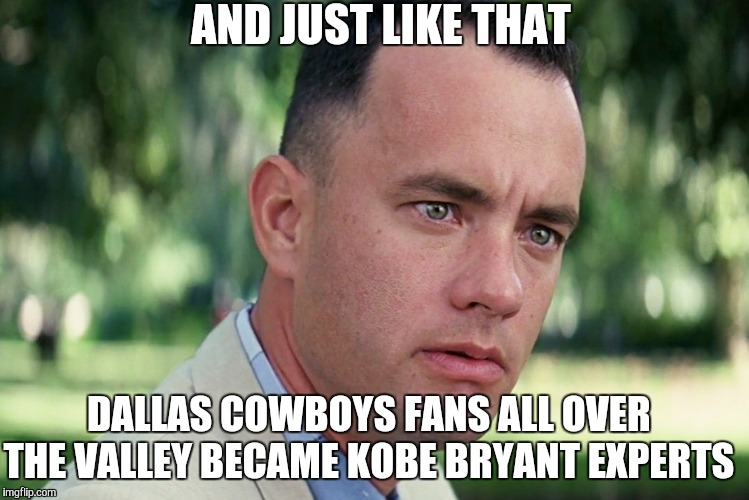 And Just Like That | AND JUST LIKE THAT DALLAS COWBOYS FANS ALL OVER THE VALLEY BECAME KOBE BRYANT EXPERTS | image tagged in memes,and just like that | made w/ Imgflip meme maker
