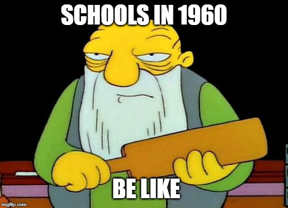 That's a paddlin' | SCHOOLS IN 1960 BE LIKE | image tagged in memes,that's a paddlin' | made w/ Imgflip meme maker