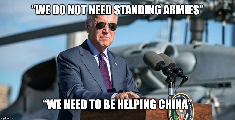 "Corrupt Joe Biden on the campaign trail again this week talking about cutting the US defense budget and helping Communist China | ""WE DO NOT NEED STANDING ARMIES"" ""WE NEED TO BE HELPING CHINA"" 