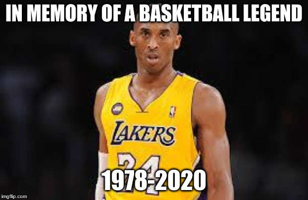Goodbye Kobe, hope your fellow lakers fans miss you |  IN MEMORY OF A BASKETBALL LEGEND; 1978-2020 | image tagged in kobe bryant,memes,rip,nba,lakers,goodbye | made w/ Imgflip meme maker
