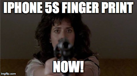 IPHONE 5S DEMAND | IPHONE 5S FINGER PRINT NOW! | image tagged in funny,iphone,iphone 5 | made w/ Imgflip meme maker