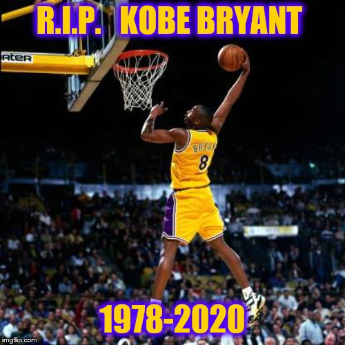 A true legend, gone. R.I.P. | R.I.P.   KOBE BRYANT 1978-2020 | image tagged in kobe bryant,rip,basketball,tribute,hall of fame,legend | made w/ Imgflip meme maker
