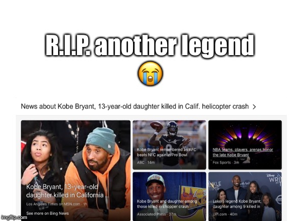 RIP Kobe... | R.I.P. another legend ? | image tagged in sad,rip | made w/ Imgflip meme maker