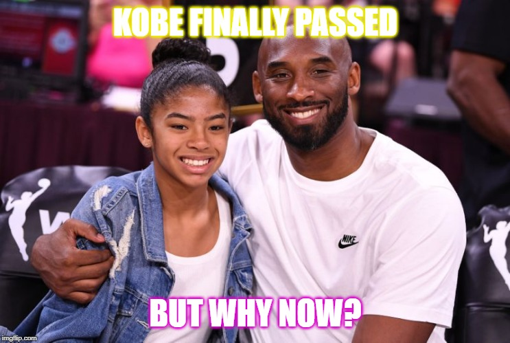 Gianna and Kobe Bryant |  KOBE FINALLY PASSED; BUT WHY NOW? | image tagged in gianna and kobe bryant | made w/ Imgflip meme maker