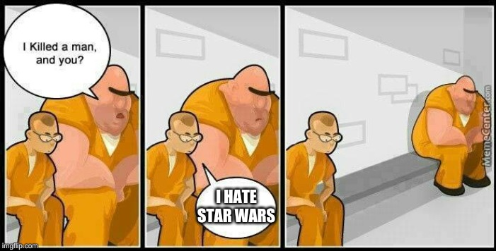 prisoners blank | I HATE STAR WARS | image tagged in prisoners blank | made w/ Imgflip meme maker