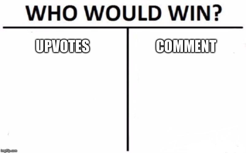 Who Would Win? | UPVOTES COMMENT | image tagged in memes,who would win | made w/ Imgflip meme maker