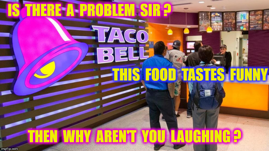 IS  THERE  A  PROBLEM  SIR ? THEN  WHY  AREN'T  YOU  LAUGHING ? THIS  FOOD  TASTES  FUNNY | made w/ Imgflip meme maker