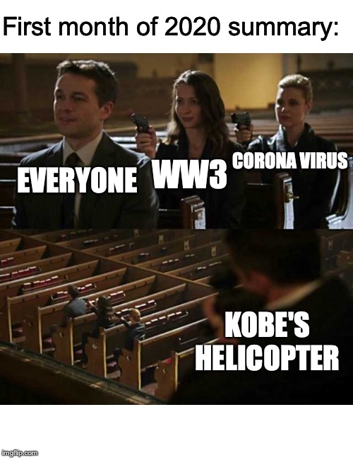 Stick up | EVERYONE WW3 CORONA VIRUS KOBE'S HELICOPTER First month of 2020 summary: | image tagged in stick up | made w/ Imgflip meme maker